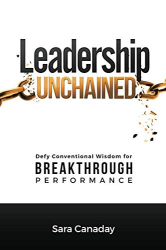 Sara Canaday: Leadership Unchained: Defy Conventional Wisdom for Breakthrough Performance