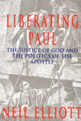 Neil Elliott: Liberating Paul: The Justice of God and the Politics of the Apostle (Bible & Liberation)