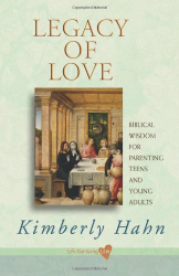 Kimberly Hahn: Legacy of Love: Biblical Wisdom for Parenting Teens and Young Adults (Life-Nurturing Love)