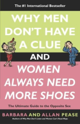 Pease: Why Men Don't Have a Clue and Women Always Need More Shoes