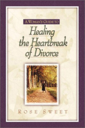 Rose Sweet: A Woman's Guide to Healing the Heartbreak of Divorce