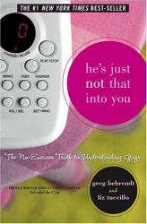 Greg Behrendt: He's Just Not That Into You: The No-Excuses Truth to Understanding Guys