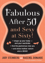 Judy Steinberg: Fabulous After Fifty: And Sexy at Sixty!