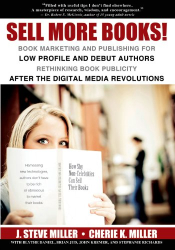 J. Steve  Miller: Sell More Books!  Book Marketing and Publishing for Low Profile and Debut Authors
