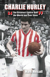 Mark Metcalf: Charlie Hurley: The Greatest Centre Half The World Has Ever Seen