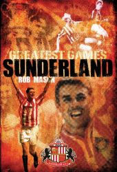 Rob Mason: Sunderland's Greatest Games