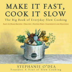 Stephanie O'Dea: Make It Fast, Cook It Slow: The Big Book of Everyday Slow Cooking