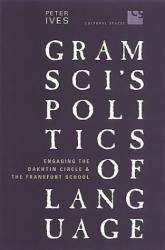 Gramsci's Politics of Language: Engaging the Bakhtin Circle and the Frankfurt School :