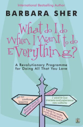 Barbara Sher: What Do I Do When I Want to Do Everything?: A Revolutionary Programme for Doing Everything That You Love