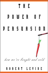 Robert V. Levine: The Power of Persuasion : How We're Bought and Sold