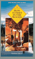 Kathleen Meyer: How to Shit in the Woods: An Environmentally Sound Approach to a Lost Art