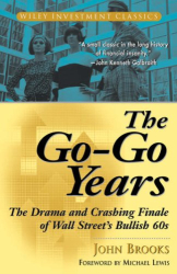 John Brooks: The Go-Go Years: The Drama and Crashing Finale of Wall Street's Bullish 60s