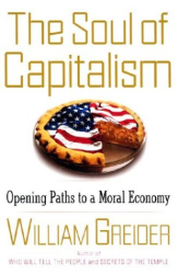 William Greider: The Soul of Capitalism : Opening Paths to a Moral Economy