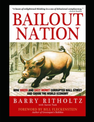 Barry Ritholtz: Bailout Nation: How Easy Money Corrupted Wall Street and Shook the World Economy