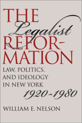 William E. Nelson: The Legalist Reformation: Law, Politics, and Ideology in New York, 1920-1980