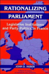 John D. Huber: Rationalizing Parliament : Legislative Institutions and Party Politics in France