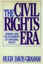 Hugh Davis Graham: The Civil Rights Era: Origins and Development of National Policy, 1960-1972