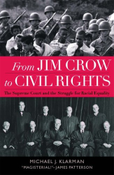 Michael J. Klarman: From Jim Crow to Civil Rights: The Supreme Court and the Struggle for Racial Equality