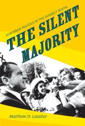 Matthew D. Lassiter: The Silent Majority: Suburban Politics in the Sunbelt South (Politics and Society in Twentieth Century America)