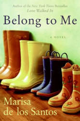 Marisa De Los Santos: Belong to Me: A Novel