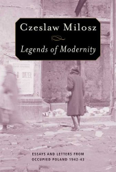 Czeslaw Milosz: Legends of Modernity: Essays and Letters from Occupied Poland