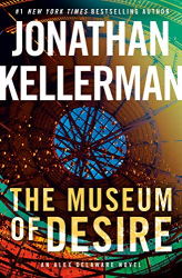 Jonathan Kellerman: The Museum of Desire: An Alex Delaware Novel