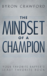 Byron Crawford: The Mindset of a Champion: Your Favorite Rapper's Least Favorite Book