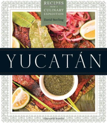 David Sterling: Yucatán: Recipes from a Culinary Expedition (The William and Bettye Nowlin Series in Art, History, and Culture of the Western Hemisphere)