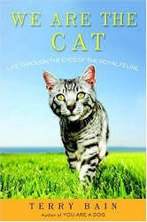 Terry Bain: We Are the Cat: Life Through the Eyes of the Royal Feline