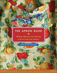 EllynAnne Geisel: The Apron Book: Making, Wearing, and Sharing a Bit of Cloth and Comfort