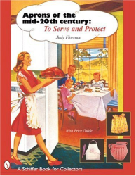 Judy Florence: Aprons of the Mid Century to Serve (Schiffer Book for Collectors (Paperback))
