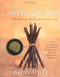Regan Daley: In The Sweet Kitchen: The Definitive Baker's Companion