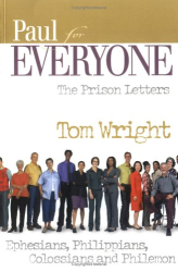Tom Wright: Paul for Everyone: The Prison Letters : Ephesians, Philippians, Colossians, Philemon (For Everyone)