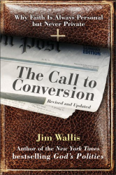 Jim Wallis: The Call to Conversion : Why Faith Is Always Personal but Never Private