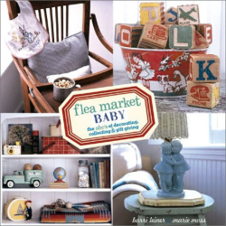 Barri Leiner: Flea Market Baby: The ABC's of Decorating, Collecting & Gift Giving