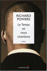 Richard Powers: Le temps où nous chantions