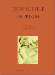 Egon Schiele - Arthur Roessler - La Fosse aux Ours: En prison