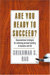 Srikumar S. Rao: Are You Ready to Succeed? : Uncoventional Strategies to Achieving Personal Mastery in Business and Life