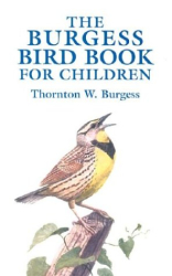 Thornton W. Burgess: The Burgess Bird Book for Children