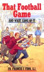 Fr. Francis J. Finn S.J.: That Football Game
