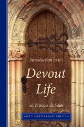 Francis de Sales: Introduction to the Devout Life, 400th Anniversary Edition