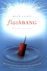 Mark Steele: Flashbang: How I Got Over Myself