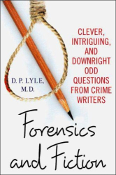D. P. Lyle: Forensics and Fiction: Clever, Intriguing, and Downright Odd Questions from Crime Writers