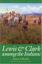 James P. Ronda: Lewis and Clark Among the Indians (Lewis & Clark Expedition)