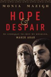 Monia Mazigh: Hope and Despair: My Struggle to Free My Husband, Maher Arar