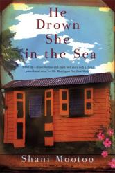 Shani Mootoo: He Drown She in the Sea: A Novel