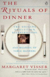 Margaret Visser: The Rituals of Dinner: The Origins, Evolution, Eccentricities and the Meaning of Table Manners