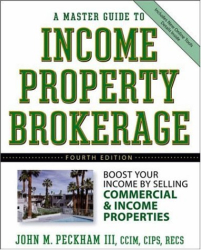 John M. Peckham III: A Master Guide to Income Property Brokerage  : Boost Your Income By Selling Commercial and Income Properties , 4th Edition
