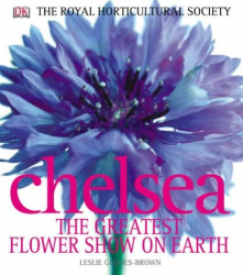 Leslie Geddes-Brown: Chelsea: The Greatest Flower Show on Earth (RHS)