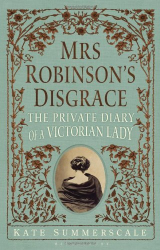 Kate Summerscale: Mrs Robinson's Disgrace: The Private Diary of a Victorian Lady